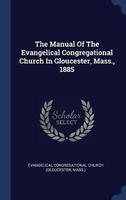The Manual of the Evangelical Congregational Church in Gloucester, Mass., 1885 image
