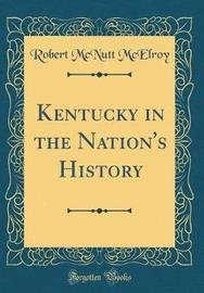 Kentucky in the Nation's History (Classic Reprint) by Robert McNutt McElroy