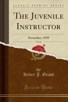 The Juvenile Instructor, Vol. 64 by Heber J Grant