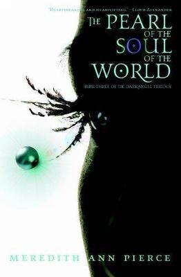 The Pearl Of The Soul Of The World by Meredith Ann Pierce