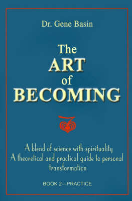 The Art of Becoming: A Blend of Science with Spirituality, a Theoretical and Practical Guide to Personal Transformation; Book 2-Practice by Dr. Gene Basin image