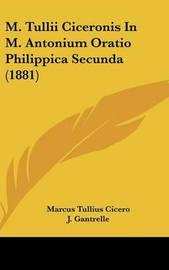 M. Tullii Ciceronis in M. Antonium Oratio Philippica Secunda (1881) by Marcus Tullius Cicero