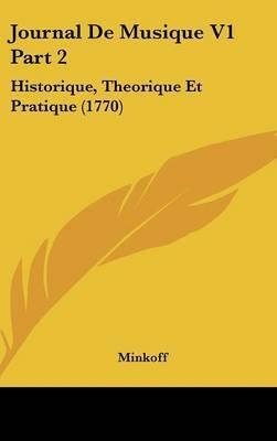 Journal De Musique V1 Part 2: Historique, Theorique Et Pratique (1770) by Minkoff