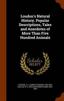 Loudon's Natural History. Popular Descriptions, Tales and Anecdotes of More Than Five Hundred Animals by J C 1783-1843 Loudon image