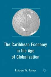 The Caribbean Economy in the Age of Globalization by R Palmer