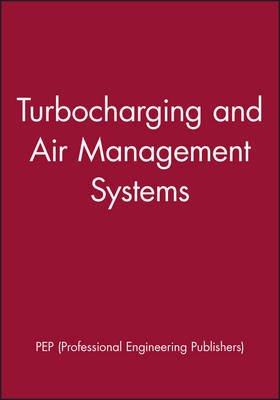 Turbocharging and Air Management Systems by Pep (Professional Engineering Publishers