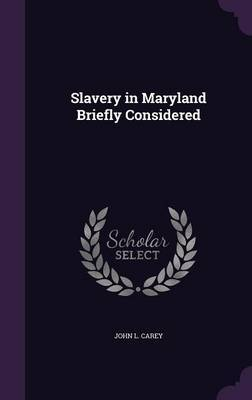 Slavery in Maryland Briefly Considered by John L. Carey image