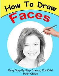 How to Draw Faces by Peter Childs