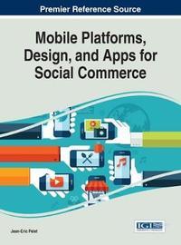 Mobile Platforms, Design, and Apps for Social Commerce