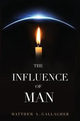 The Influence of Man by Matthew a Gallagher