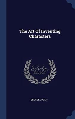 The Art of Inventing Characters by Georges Polti image