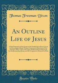 An Outline Life of Jesus by Thomas Freeman Dixon image