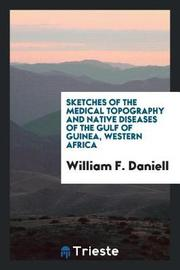 Sketches of the Medical Topography and Native Diseases of the Gulf of Guinea, Western Africa by William F Daniell image