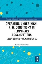 Operating Under High-Risk Conditions in Temporary Organizations by Matthijs Moorkamp