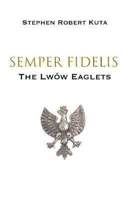 Semper Fidelis by Stephen Robert Kuta
