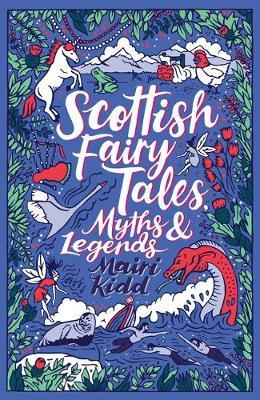 Scottish Fairy Tales, Myths and Legends by Mairi Kidd