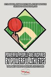 Powerful People Are Inspired by Powerful Athletes: Your Daily Guide to Powerful Life Lessons by Peter Biadasz image