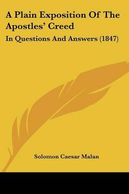A Plain Exposition Of The Apostles' Creed: In Questions And Answers (1847) by Solomon Caesar Malan image
