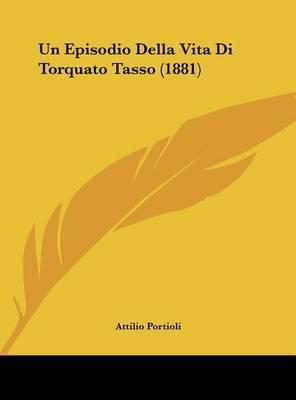 Un Episodio Della Vita Di Torquato Tasso (1881) by Attilio Portioli image