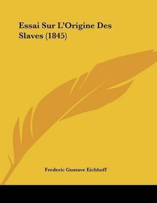 Essai Sur L'Origine Des Slaves (1845) by Frederic Gustave Eichhoff