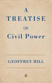 A Treatise of Civil Power by Geoffrey Hill