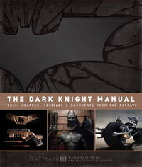 The Dark Knight Manual: Tools, Weapons, Vehicles & Documents from the Batcave by Brandon T. Snider