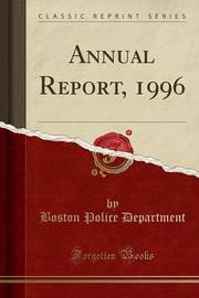 Annual Report, 1996 (Classic Reprint) by Boston Police Department