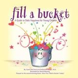 Fill A Bucket: A Guide To Daily Happiness For Young Children by Carol McCloud