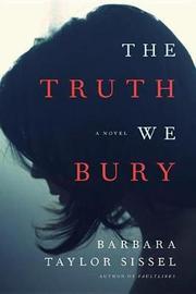 The Truth We Bury by Barbara Taylor Sissel