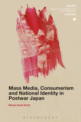 Mass Media, Consumerism and National Identity in Postwar Japan by Martyn David Smith image