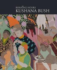 Kushana Bush: The Painted Hours