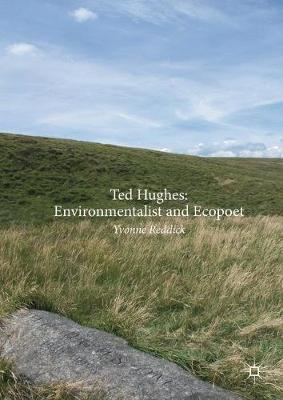 Ted Hughes: Environmentalist and Ecopoet by Yvonne Reddick