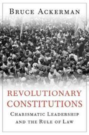 Revolutionary Constitutions by Bruce Ackerman