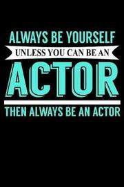 Always Be Yourself Unless You Can Be an Actor Then Always Be An Actor by Janice H McKlansky Publishing image
