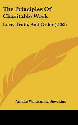 The Principles Of Charitable Work: Love, Truth, And Order (1863) by Amalie Wilhelmina Sieveking image