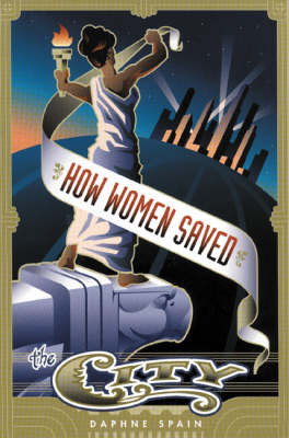 How Women Saved The City by Daphne Spain