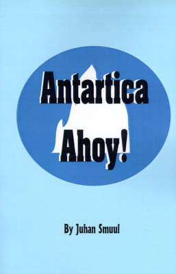 Antarctica Ahoy!: The Ice Book by Juhan Smuul