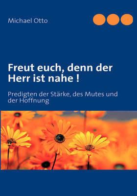 Freut Euch, Denn Der Herr Ist Nahe ! by Michael Otto