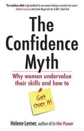 The Confidence Myth: Why Women Undervalue Their Skills, and How to Get Over It by Helene Lerner