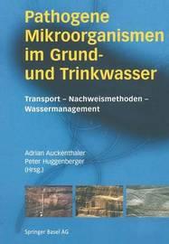 Pathogene Mikroorganismen Im Grund- Und Trinkwasser: Transport Nachweismethoden Wassermanagement