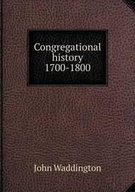 Congregational History 1700-1800 by John Waddington
