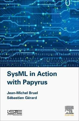 SysML in Action with Papyrus by Jean-Michel Bruel