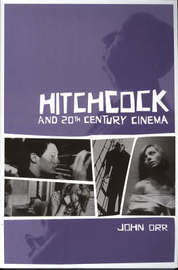 Hitchcock and Twentieth-Century Cinema by John Orr image
