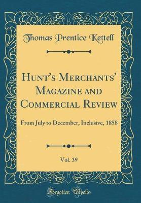Hunt's Merchants' Magazine and Commercial Review, Vol. 39 by Thomas Prentice Kettell image