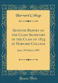 Seventh Report of the Class Secretary of the Class of 1874 of Harvard College by Harvard College image