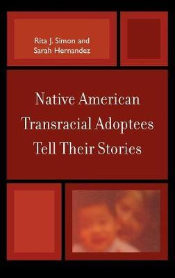 Native American Transracial Adoptees Tell Their Stories by Rita J Simon