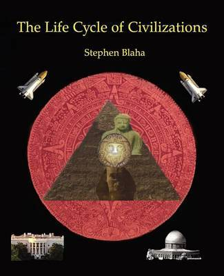 The Life Cycle of Civilizations by Stephen Blaha image