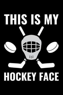 This Is My Hockey Face by Uab Kidkis