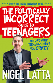 The Politically Incorrect Guide to Teenagers by Nigel Latta image