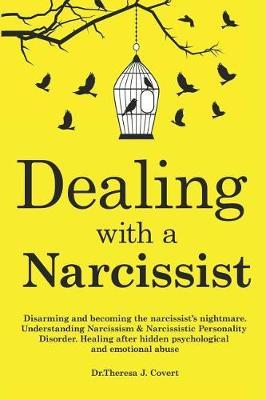 Dealing with a Narcissist by Dr Theresa J Covert